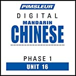 Chinese (Man) Phase 1, Unit 16: Learn to Speak and Understand Mandarin Chinese with Pimsleur Language Programs |  Pimsleur