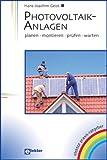 Photovoltaik-Anlagen: planen - montieren - prüfen - warten