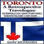 Toronto: A Retrospective Travelogue: CN Tower, Casa Loma, Fort York, Toronto Islands, and More | Gary McKraken