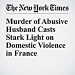 Murder of Abusive Husband Casts Stark Light on Domestic Violence in France | Lilia Blaise