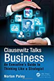 img - for Clausewitz Talks Business: An Executive's Guide to Thinking Like a Strategist book / textbook / text book