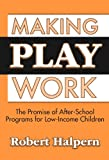 Robert Halpern Making Play Work: The Promise of After-School Programs for Low-Income Children