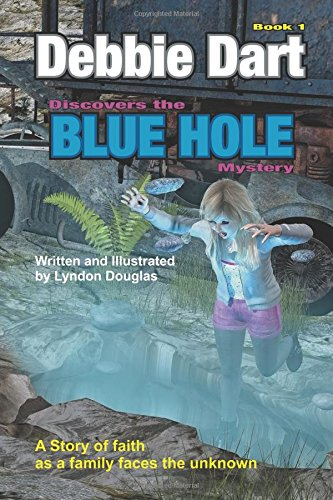debbie-dart-discovers-the-blue-hole-mystery-a-story-of-faith-as-a-family-faces-the-unknown-volume-1