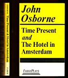TIME PRESENT AND THE HOTEL IN AMSTERDAM (0571085377) by Osborne, John