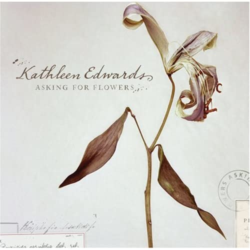 Asking for Flowers - Kathleen Edwards