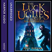 Dishonour Among Thieves: The Luck Uglies, Book 2 (       UNABRIDGED) by Paul Durham Narrated by Avita Jay