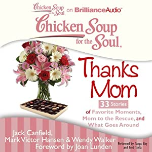 Chicken Soup for the Soul: Thanks Mom - 33 Stories of Favorite Moments, Mom to the Rescue, and What Goes Around | [Jack Canfield, Mark Victor Hansen, Wendy Walker]