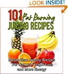 101 Fat Burning Juicing For Weight Lo...