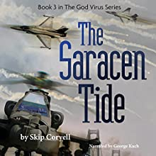 The Saracen Tide: The God Virus Apocalypse Series, Book 3 (       UNABRIDGED) by Skip Coryell Narrated by George Kuch