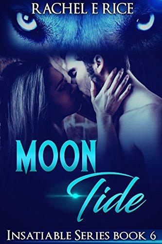 Book: Moon Tide - Book 6 Insatiable Series by Rachel E. Rice