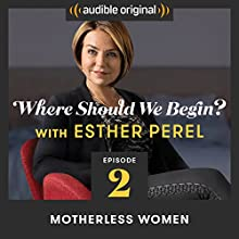 Ep. 2: Motherless Women Radio/TV Program by Esther Perel Narrated by Esther Perel