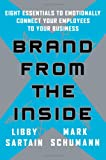 Brand From the Inside: Eight Essentials to Emotionally Connect Your Employees to Your Business (0787981893) by Sartain, Libby