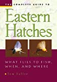 img - for The Complete Guide To Eastern Hatches: What Flies to Fish, When, and Where Hardcover - March 27, 2006 book / textbook / text book