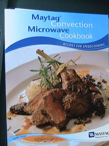 Maytag Convection Microwave Cookbook (Recipes For Speed Cooking)