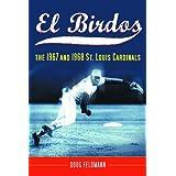 El Birdos: The 1967 and 1968 St. Louis Cardinals ~ Doug Feldmann