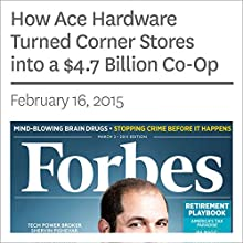 How Ace Hardware Turned Corner Stores into a $4.7 Billion Co-Op (       UNABRIDGED) by Forbes Narrated by Ken Borgers