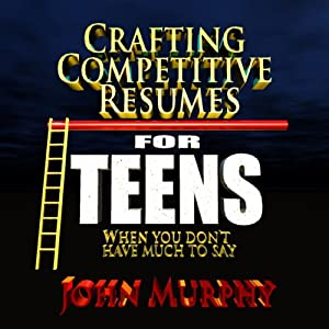 Crafting Competitive Resumes for Teenagers: When You Don't Have Much to Say | [John Murphy]