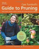 Cass Turnbulls Guide to Pruning, 3rd Edition: What, When, Where, and How to Prune for a More Beautiful Garden