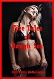 img - for Five Tales of Rough Sex: First Anal Sex, Wife Swaps, and Other Excuses to Make Things Intense: Five Explicit Erotica Stories book / textbook / text book