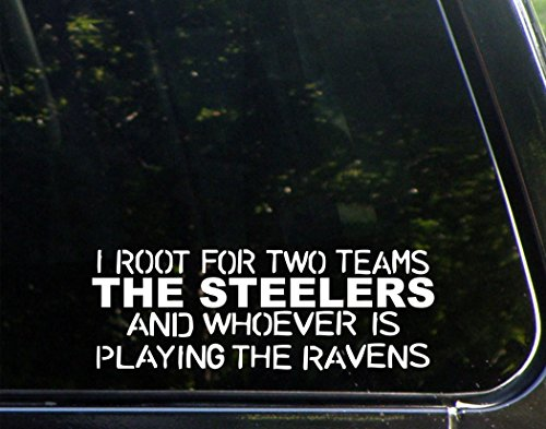 "I Root For Two Teams The Steelers And Whoever Is Playing The Ravens - 9"" x 3"" - Vinyl Die Cut Decal/ Bumper Sticker For Windows, Cars, Trucks, Laptops, Etc. from SteelerMania"