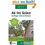 Ab ins Grüne – Ausflüge rund um Bremen: 34 Ausflugsziele
