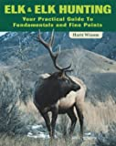 img - for Elk and Elk Hunting: Your Practical Guide to Fundamentals and Fine Points book / textbook / text book