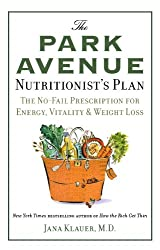 The Park Avenue Nutritionist's Plan: The No-Fail Prescription for Energy, Vitality & Weight Loss