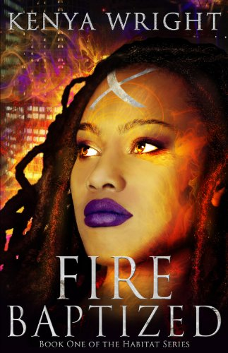Fire Baptized (Habitat series) by Kenya Wright