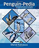 Penguin-Pedia: Photographs and Facts from One Man's Search for the Penguins of the World