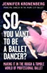 So, You Want To Be a Ballet Dancer?:...