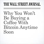 Why You Won't Be Buying a Coffee With Bitcoin Anytime Soon   Paul Vigna