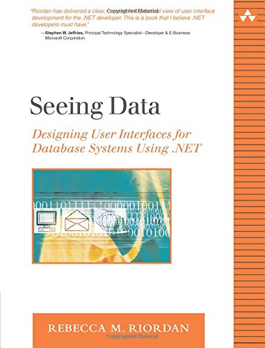Seeing Data: Designing User Interfaces for Database Systems Using .NET (Addison-Wesley Microsoft Technology)