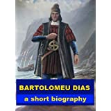 Bartolomeu Dias - A Short Biography