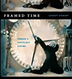 Framed Time: Toward a Postfilmic Cinema (Cinema and Modernity)