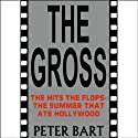 The Gross: The Hits, the Flops: The Summer That Ate Hollywood (       UNABRIDGED) by Peter Bart Narrated by Stuart Langton