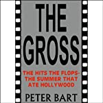 The Gross: The Hits, the Flops: The Summer That Ate Hollywood | Peter Bart