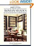 Pieced Roman Shades: Turn Your Favori...