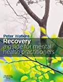 Recovery: A Guide for Mental Health Practitioners, 1e