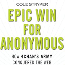 Epic Win for Anonymous: How 4chan's Army Conquered the Web (       UNABRIDGED) by Cole Stryker Narrated by Christopher Kipiniak