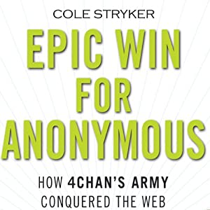 Epic Win for Anonymous: How 4chan's Army Conquered the Web | [Cole Stryker]