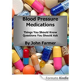 Blood Pressure Medications: Things You Should Know, Questions You Should Ask (Why Am I On This Medication? Book 1) (English Edition)