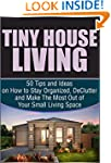 Tiny House Living: 50 Tips and Ideas...