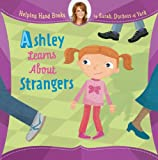 img - for Helping Hand Books: Ashley Learns About Strangers book / textbook / text book
