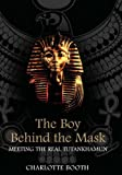 The Boy Behind the Mask: Meeting the Real Tutankhamun (1851685448) by Booth, Charlotte