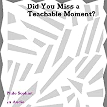 Did You Miss a Teachable Moment? Audiobook by Philo Sophist Narrated by  411 Audio