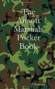The Airsoft Marshals Pocket Book by D Symons (9-Nov-2010) Paperback by lulu.com (9 Nov. 2010)
