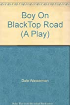 Boy On BlackTop Road (A Play) by Dale…