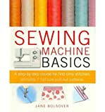 Jane Bolsover Sewing Machine Basics A Step-by-step Course for First-time Stitchers by Bolsover, Jane ( Author ) ON Oct-14-2010, Paperback