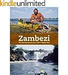 Zambezi: The First Solo Journey Along...