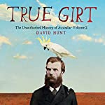 True Girt: The Unauthorised History of Australia | David Hunt